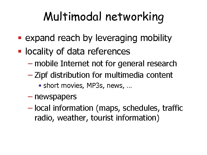 Multimodal networking § expand reach by leveraging mobility § locality of data references –