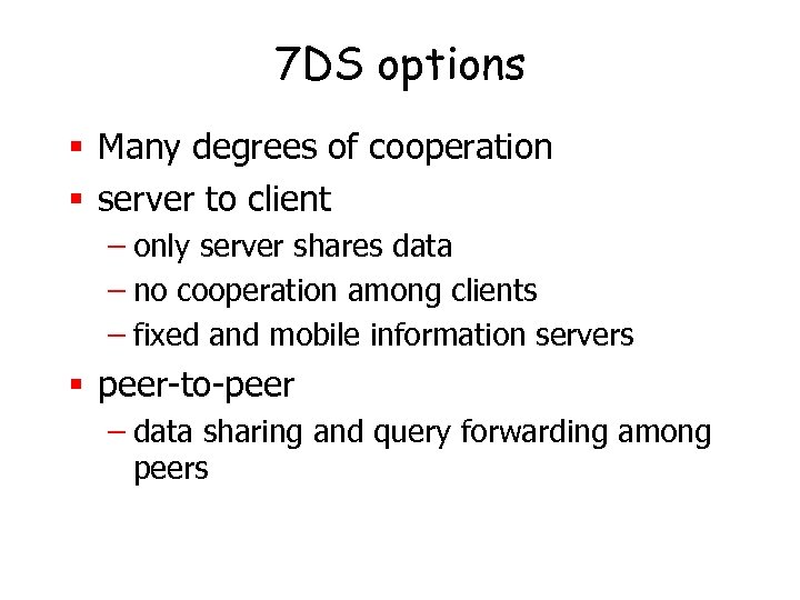 7 DS options § Many degrees of cooperation § server to client – only