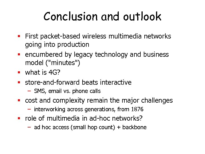 Conclusion and outlook § First packet-based wireless multimedia networks going into production § encumbered