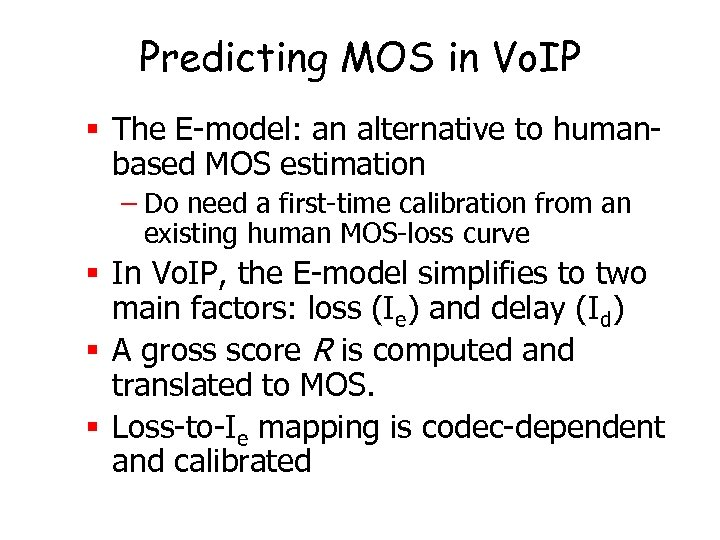 Predicting MOS in Vo. IP § The E-model: an alternative to humanbased MOS estimation