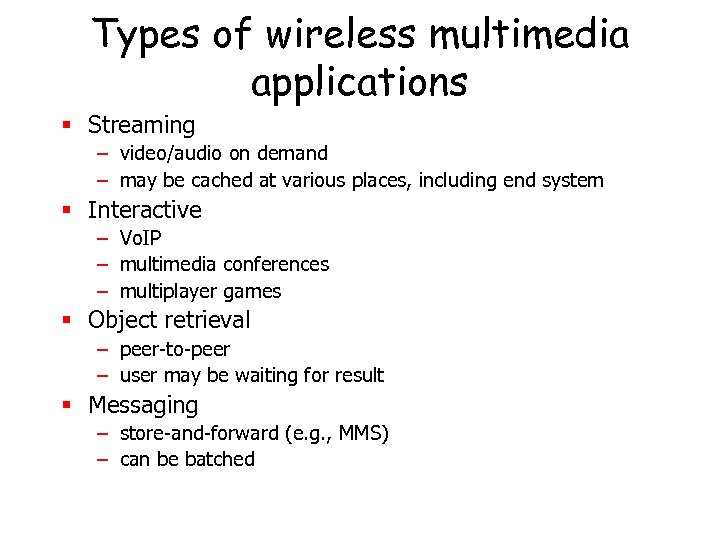Types of wireless multimedia applications § Streaming – video/audio on demand – may be