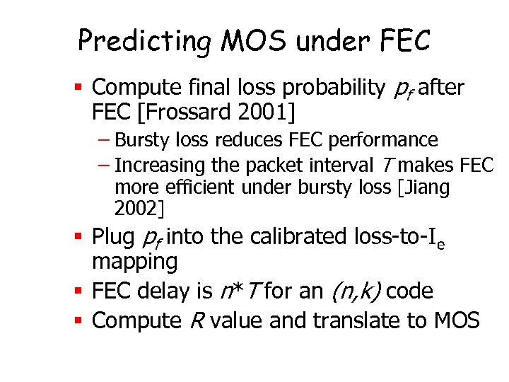 Predicting MOS under FEC § Compute final loss probability pf after FEC [Frossard 2001]