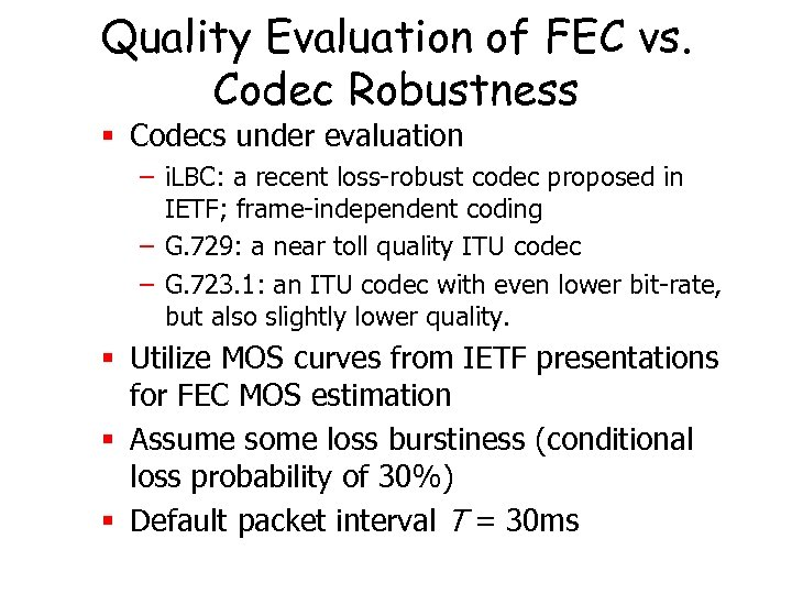 Quality Evaluation of FEC vs. Codec Robustness § Codecs under evaluation – i. LBC: