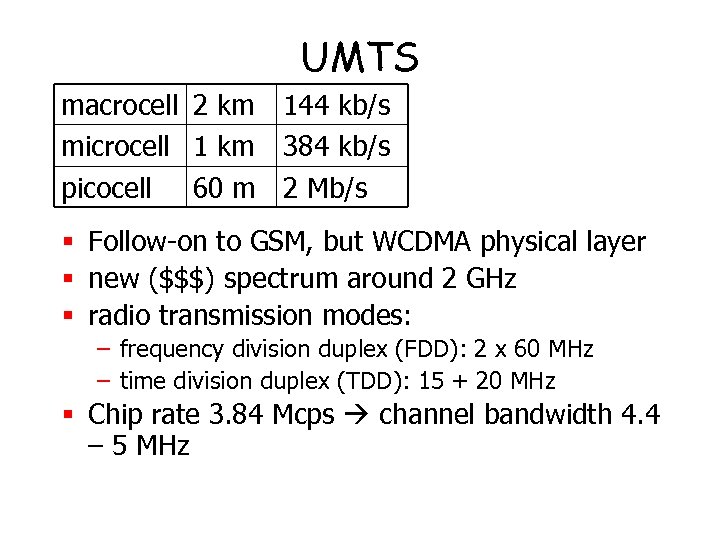 UMTS macrocell 2 km 144 kb/s microcell 1 km 384 kb/s picocell 60 m