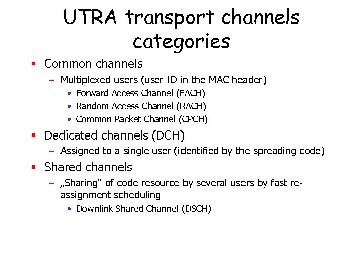 UTRA transport channels categories § Common channels – Multiplexed users (user ID in the