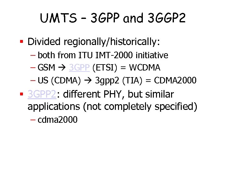 UMTS – 3 GPP and 3 GGP 2 § Divided regionally/historically: – both from