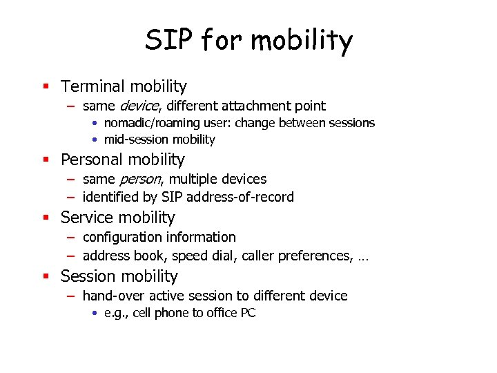 SIP for mobility § Terminal mobility – same device, different attachment point • nomadic/roaming