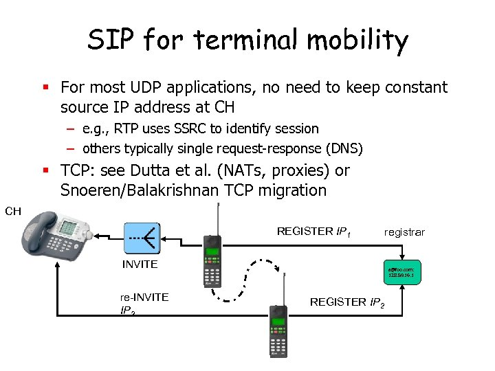 SIP for terminal mobility § For most UDP applications, no need to keep constant
