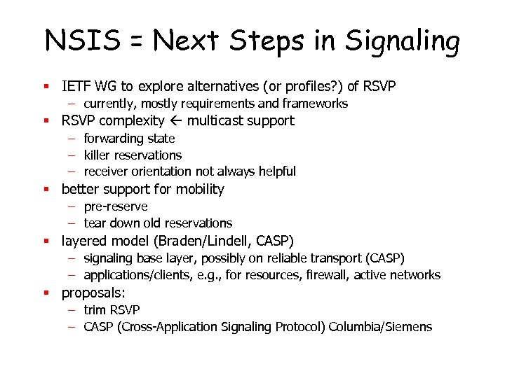 NSIS = Next Steps in Signaling § IETF WG to explore alternatives (or profiles?
