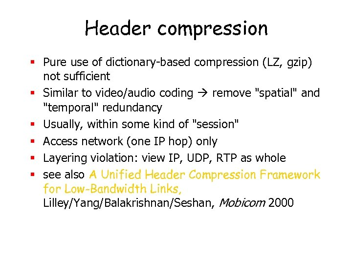 Header compression § Pure use of dictionary-based compression (LZ, gzip) not sufficient § Similar
