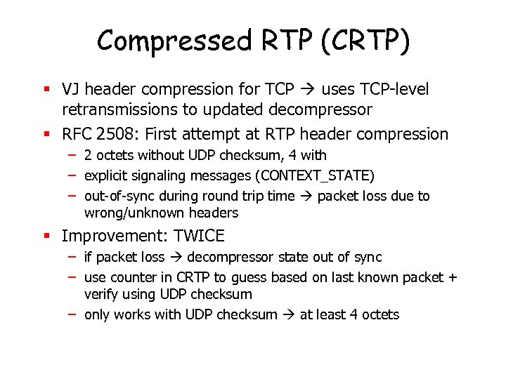 Compressed RTP (CRTP) § VJ header compression for TCP uses TCP-level retransmissions to updated