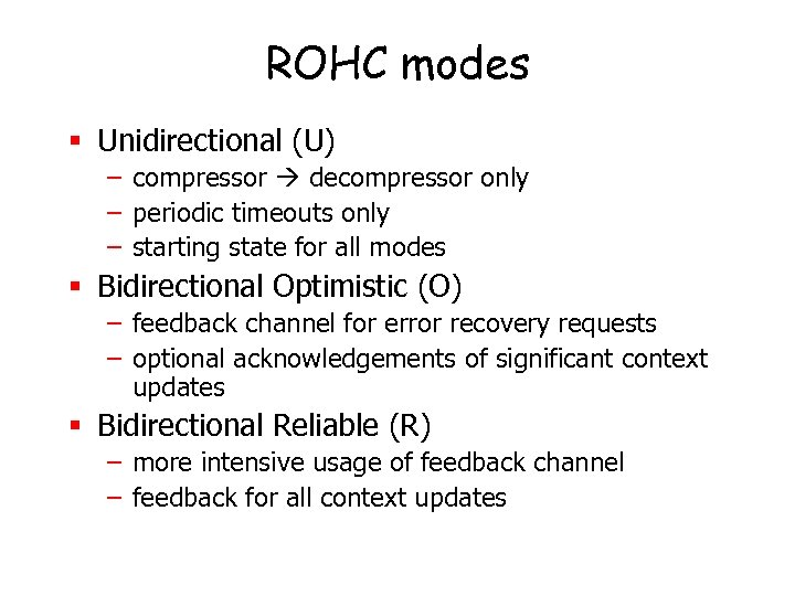 ROHC modes § Unidirectional (U) – compressor decompressor only – periodic timeouts only –