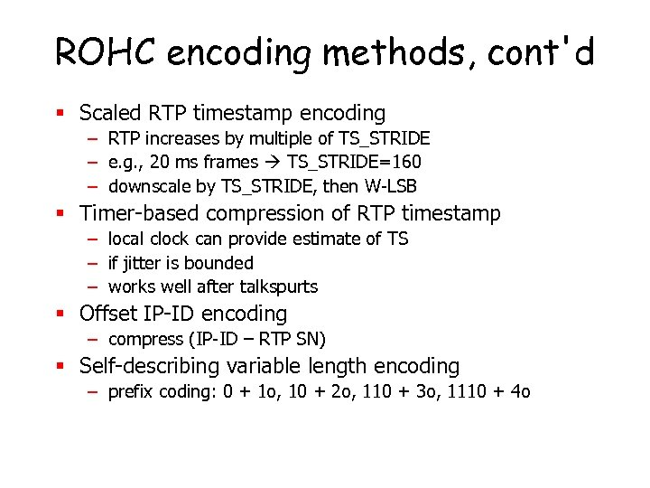 ROHC encoding methods, cont'd § Scaled RTP timestamp encoding – RTP increases by multiple