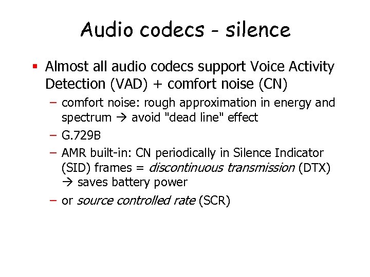 Audio codecs - silence § Almost all audio codecs support Voice Activity Detection (VAD)