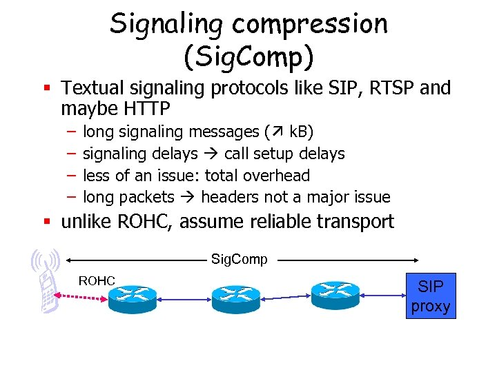Signaling compression (Sig. Comp) § Textual signaling protocols like SIP, RTSP and maybe HTTP