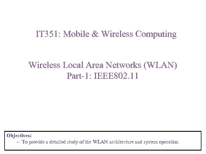 IT 351: Mobile & Wireless Computing Wireless Local Area Networks (WLAN) Part-1: IEEE 802.