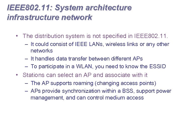 IEEE 802. 11: System architecture infrastructure network • The distribution system is not specified