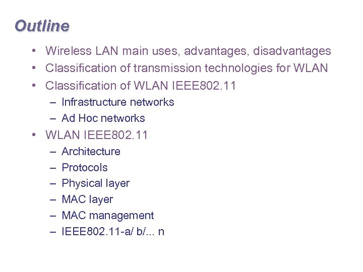 Outline • Wireless LAN main uses, advantages, disadvantages • Classification of transmission technologies for