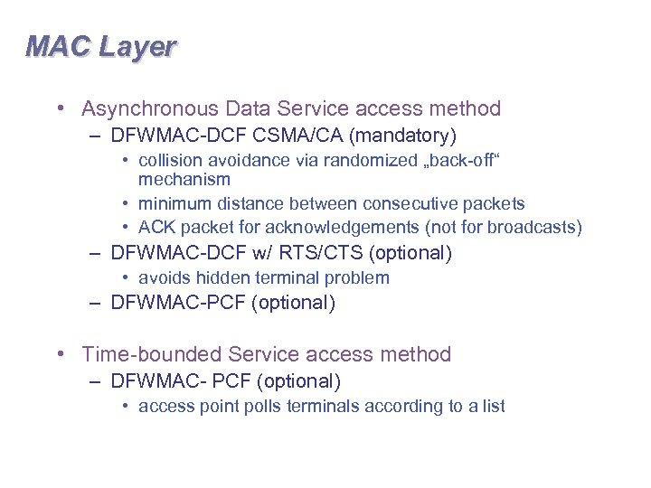 MAC Layer • Asynchronous Data Service access method – DFWMAC-DCF CSMA/CA (mandatory) • collision