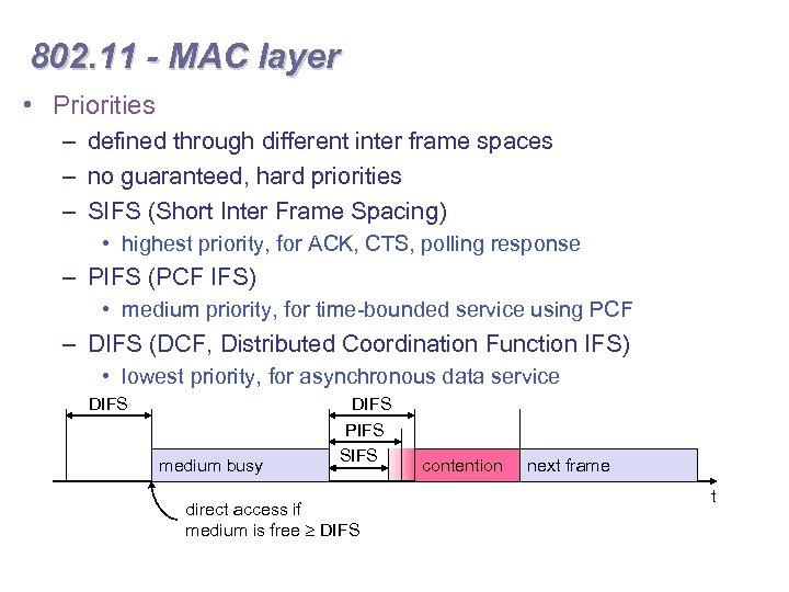 802. 11 - MAC layer • Priorities – defined through different inter frame spaces