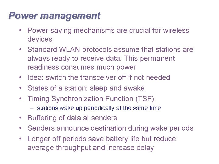 Power management • Power-saving mechanisms are crucial for wireless devices • Standard WLAN protocols