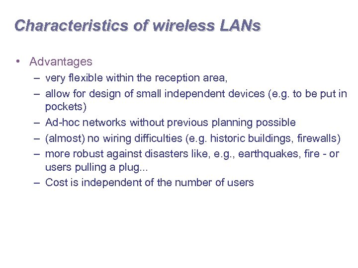 Characteristics of wireless LANs • Advantages – very flexible within the reception area, –