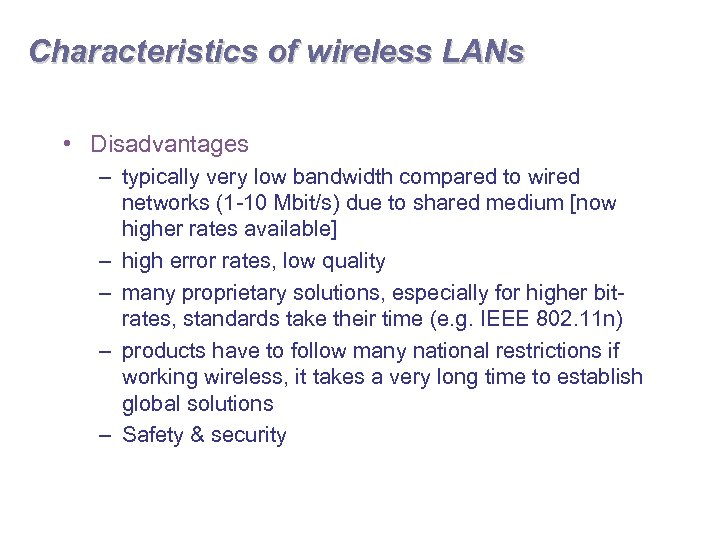 Characteristics of wireless LANs • Disadvantages – typically very low bandwidth compared to wired