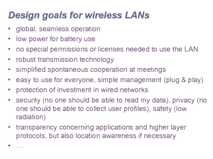 Design goals for wireless LANs • • global, seamless operation low power for battery