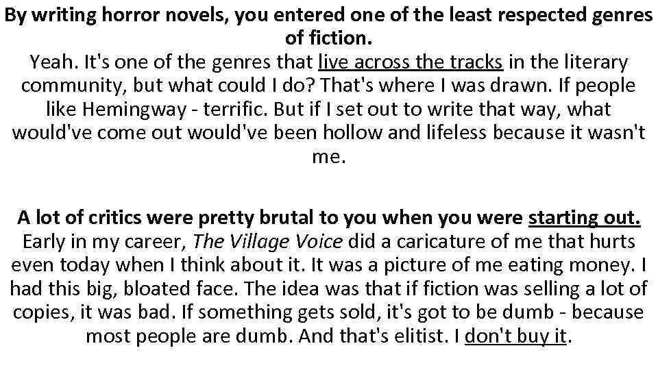 By writing horror novels, you entered one of the least respected genres of fiction.