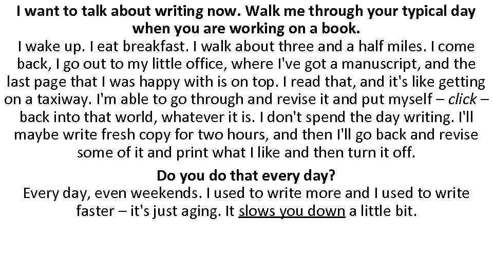 I want to talk about writing now. Walk me through your typical day when