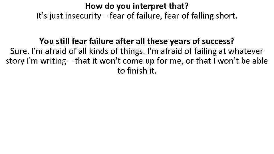 How do you interpret that? It's just insecurity – fear of failure, fear of