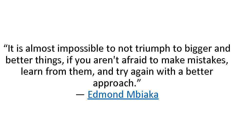 """""""It is almost impossible to not triumph to bigger and better things, if you"""