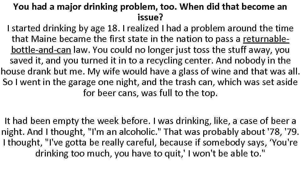 You had a major drinking problem, too. When did that become an issue? I