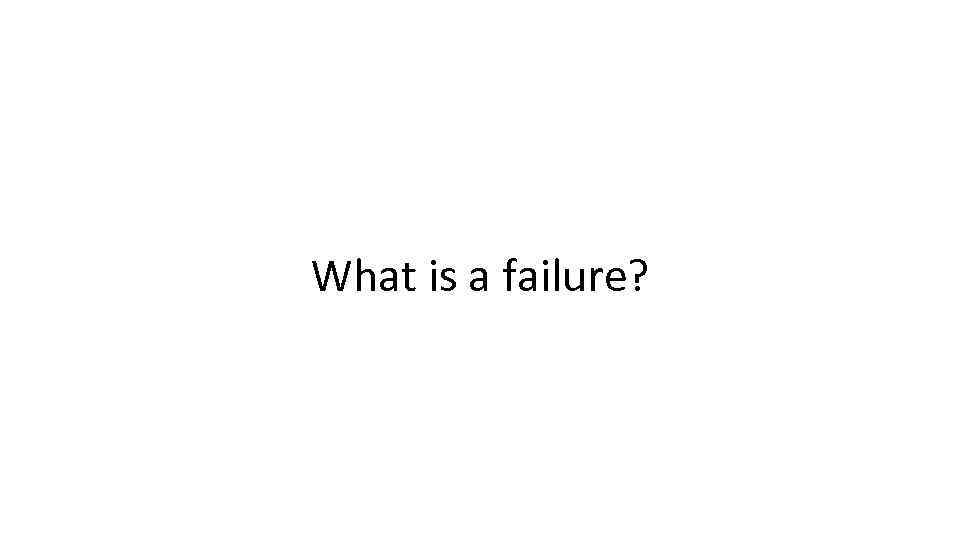 What is a failure?