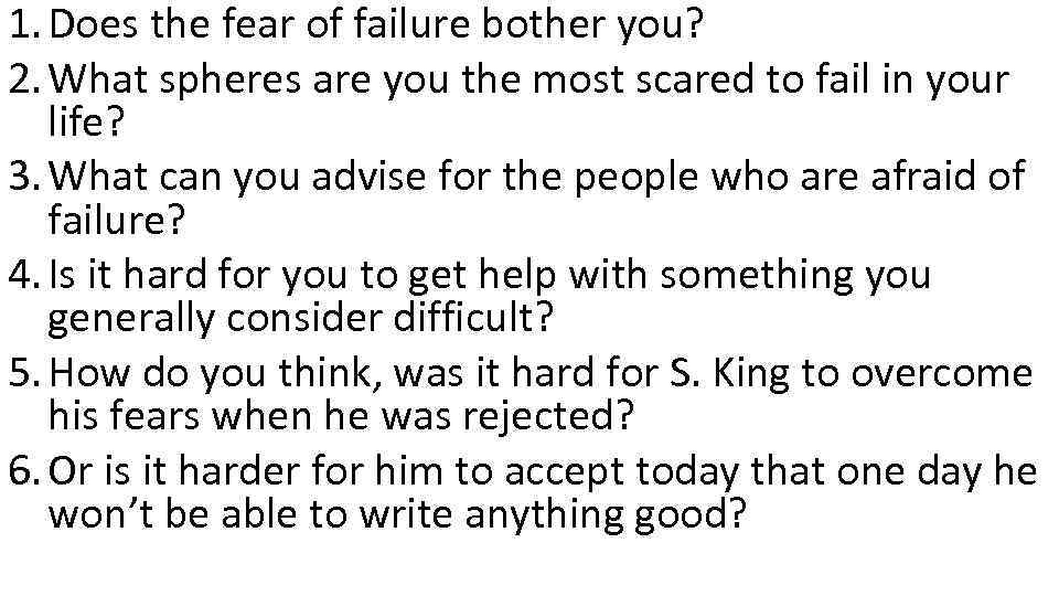 1. Does the fear of failure bother you? 2. What spheres are you the