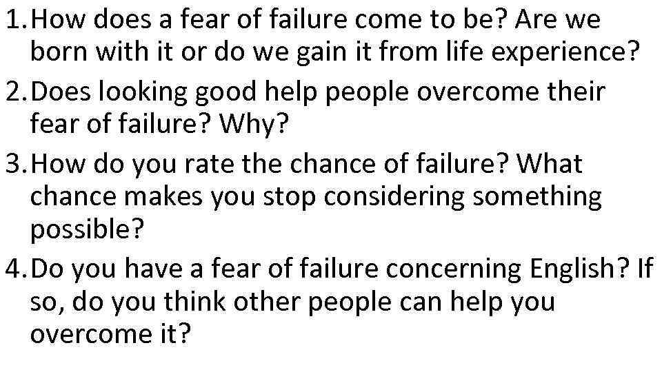 1. How does a fear of failure come to be? Are we born with