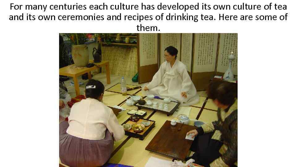For many centuries each culture has developed its own culture of tea and its