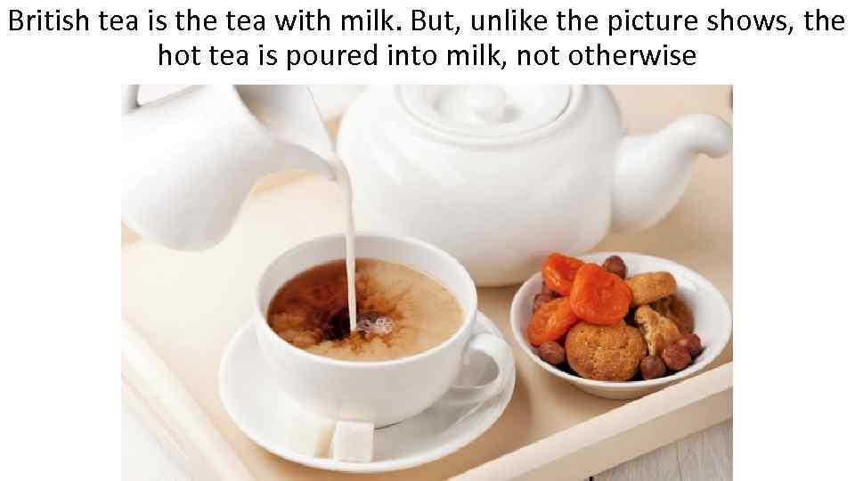 British tea is the tea with milk. But, unlike the picture shows, the hot