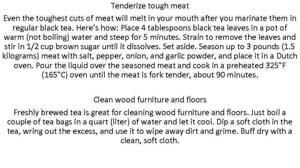 Tenderize tough meat Even the toughest cuts of meat will melt in your mouth