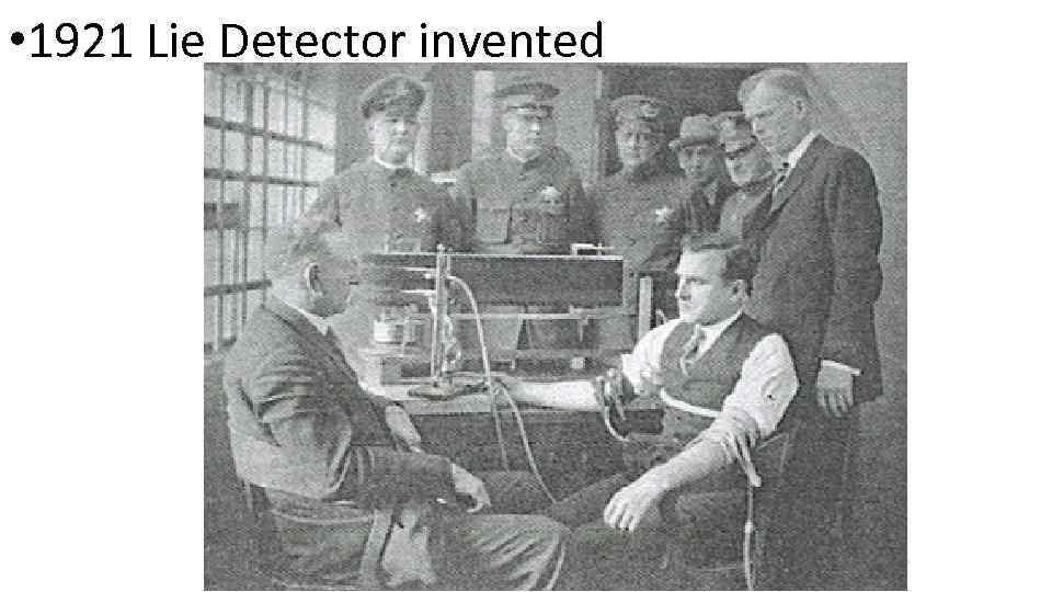 • 1921 Lie Detector invented