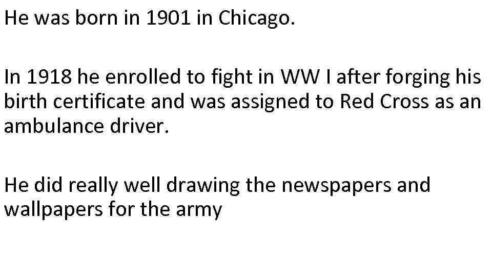 He was born in 1901 in Chicago. In 1918 he enrolled to fight in