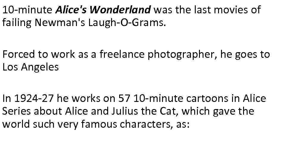 10 -minute Alice's Wonderland was the last movies of failing Newman's Laugh-O-Grams. Forced to