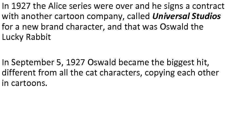In 1927 the Alice series were over and he signs a contract with another