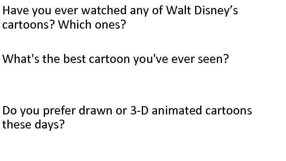 Have you ever watched any of Walt Disney's cartoons? Which ones? What's the best