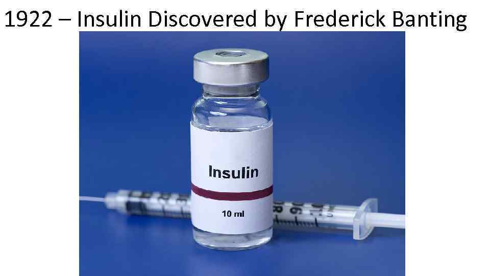 1922 – Insulin Discovered by Frederick Banting