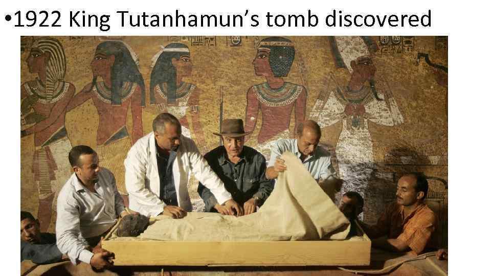 • 1922 King Tutanhamun's tomb discovered