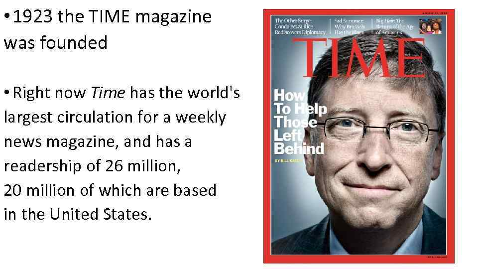 • 1923 the TIME magazine was founded • Right now Time has the