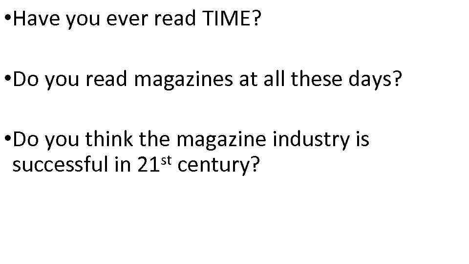 • Have you ever read TIME? • Do you read magazines at all