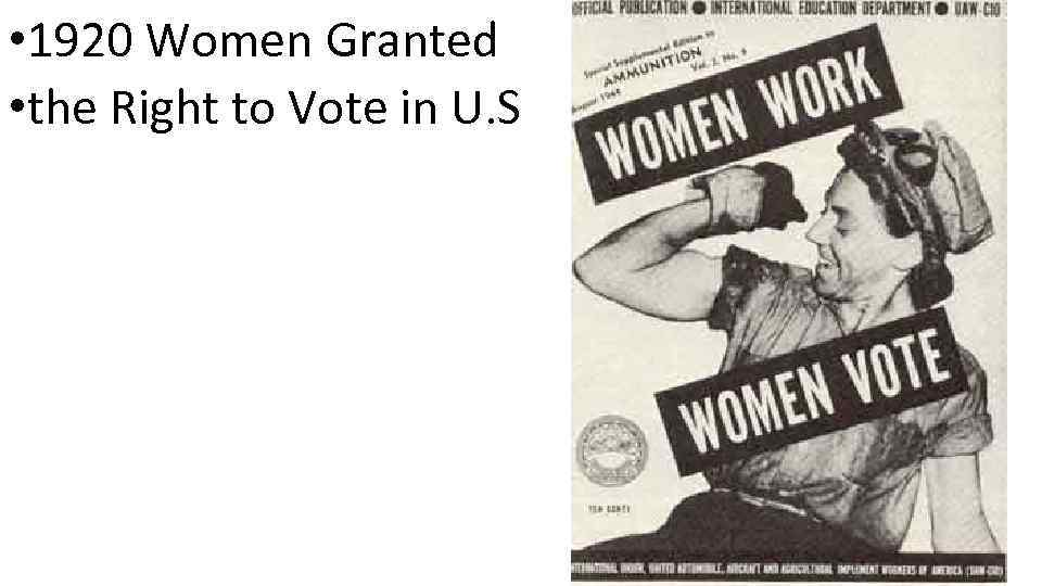 • 1920 Women Granted • the Right to Vote in U. S