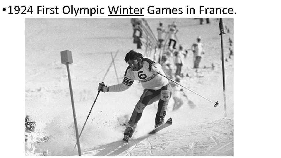 • 1924 First Olympic Winter Games in France.